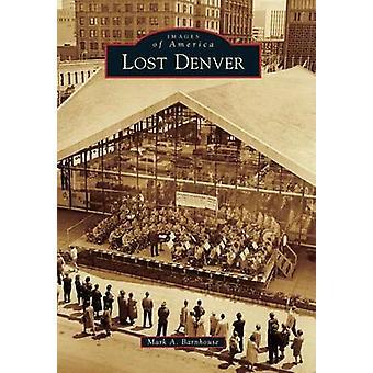 Lost Denver by Mark A Barnhouse - 9781467132916 Book