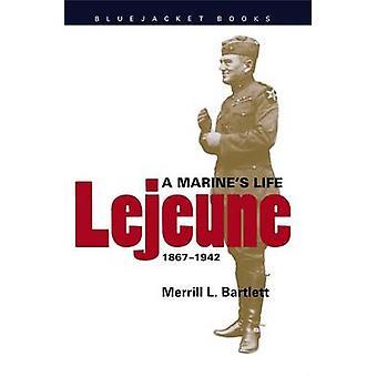 Lejeune - A Marine's Life - 1867-1942 by Merrill L. Bartlett - 9781557