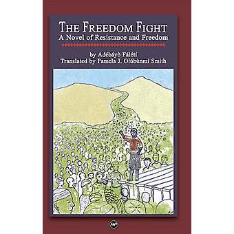 The Freedom Fight - A Novel of Resistance and Freedom by Adbayo Faleti