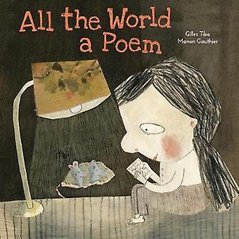 All the World a Poem by Gilles Tibo - Manon Gauthier - Erin Woods - 9