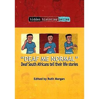 Deaf Me Normal - Deaf South Africans Tell Their Life Stories by Ruth M