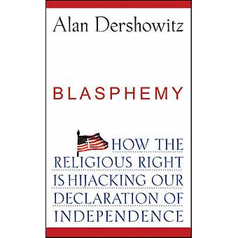 Blasphemy - How the Religious Right is Hijacking the Declaration of In
