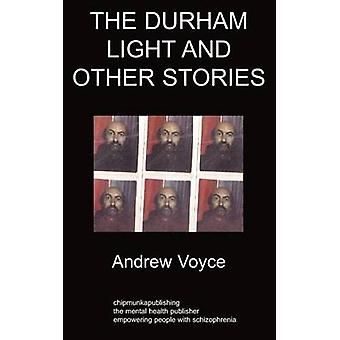 The Durham Light and Other Stories A Personal History of Homelessness and Schizophrenia by Voyce & Andrew
