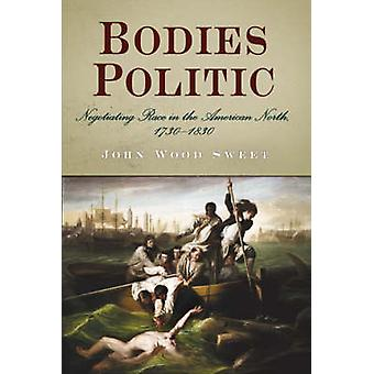 Bodies Politic - Negotiating Race in the American North - 1730-1830 by