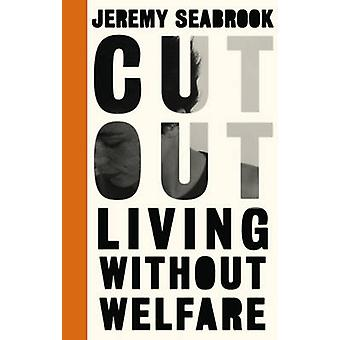 Cut Out Living Without Welfare par Jeremy Seabrook