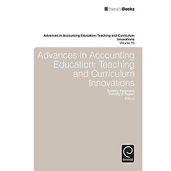 Advances in Accounting Education Teaching and Curriculum Innovations by Feldmann & Dorothy