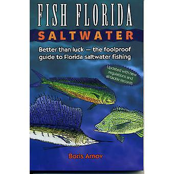 Fish Florida Saltwater Better Than Luck the Foolproof Guide to Florida Saltwater Fishing by Arnov & Boris