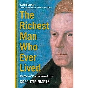 Richest Man Who Ever Lived by Greg Steinmetz