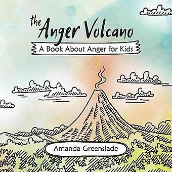 The Anger Volcano  A Book About Anger for Kids by Greenslade & Amanda