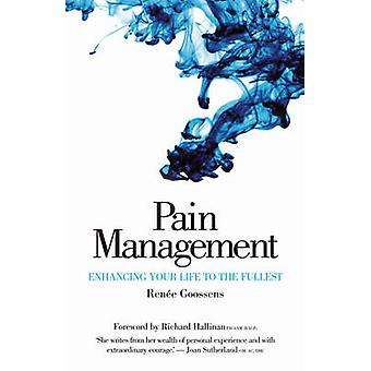 Pain Management - Enhancing Your Life to the Fullest by Renee Goossens