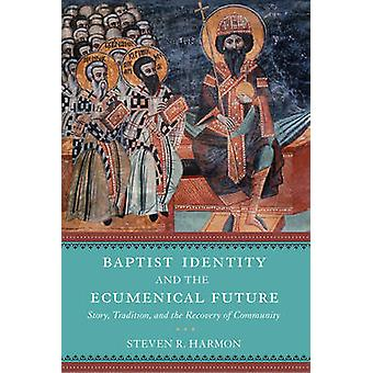 Baptist Identity and the Ecumenical Future by Steven R. Harmon