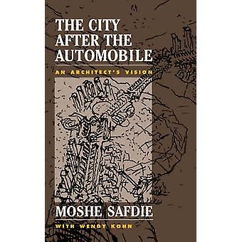The City After the Automobile An Architects Vision by Safdie & Moshe