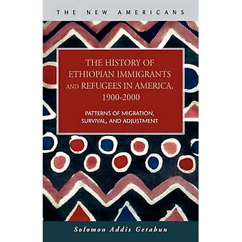The History of Ethiopian Immigrants and Refugees in America 19002000 by Getahun & Solomon Addis