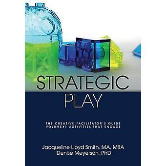 Strategic Play The Creative Facilitators Guide by Lloyd Smith & Jacqueline