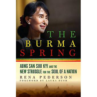 The Burma Spring - Aung San Suu Kyi and the New Struggle for the Soul