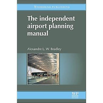 Independent Airport Planning Manual by Bradley & Alexandre