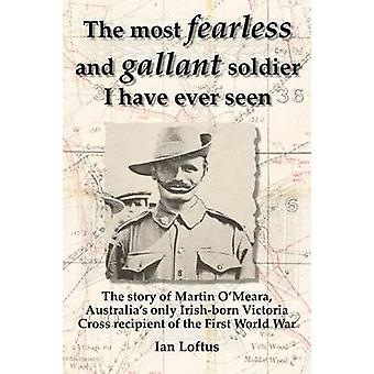 The Most Fearless and Gallant Soldier I Have Ever Seen by Loftus & Ian