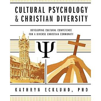 Cultural Psychology and Christian Diversity Developing Cultural Competence for a Diverse Christian Community by Ecklund & Kathryn