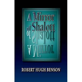 A Mirror of Shalott by Benson & Robert & Hugh