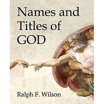 Names and Titles of God by Wilson & Ralph F.