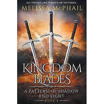 Kingdom Blades A Pattern of Shadow  Light Book 4 by McPhail & Melissa