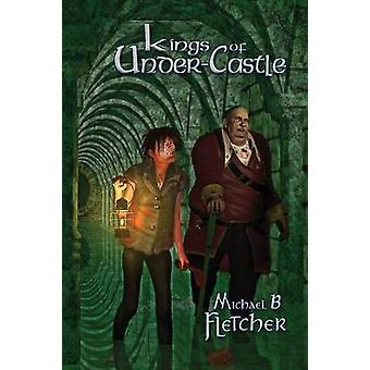 Kings of UnderCastle by Fletcher & Michael B.