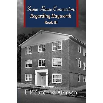 Segue House Connection Regarding Hayworth Book III by Atkinson & L. P. Suzanne