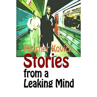 Stories from a Leaking Mind A collection of contemporary short stories by Kovich & Fletcher