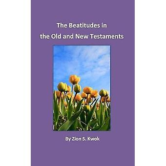The Beatitudes in the Old and New Testaments by Kwok & Zion S.