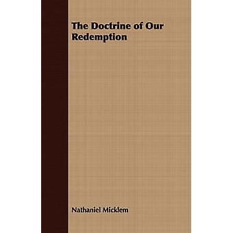 The Doctrine of Our Redemption by Micklem & Nathaniel