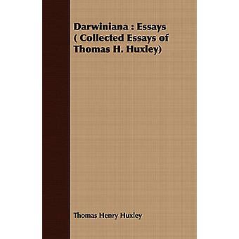 Darwiniana  Essays  Collected Essays of Thomas H. Huxley by Huxley & Thomas Henry