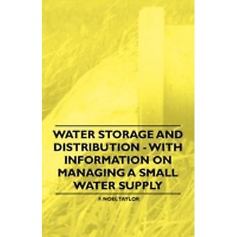 Water Storage and Distribution  With Information on Managing a Small Water Supply by Taylor & F. Noel