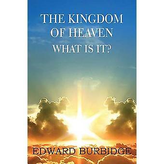 The Kingdom of Heaven What Is It by Burbidge & Edward