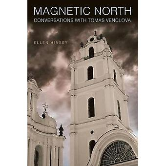 Magnetic North by Tomas VenclovaEllen Hinsey