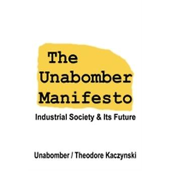 The Unabomber Manifesto Industrial Society and Its Future by Unabomber & The