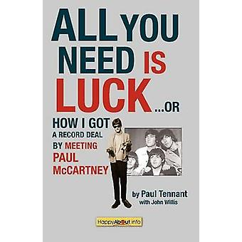 All You Need Is Luck... How I Got a Record Deal by Meeting Paul McCartney by Tennant & Paul