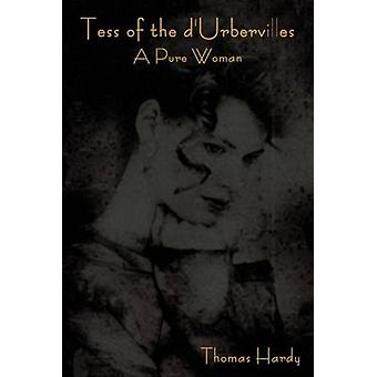 Tess of the DUrbervilles A Pure Woman by Hardy & Thomas & Defendant