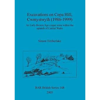 Excavations on Copa Hill Cwmystwyth 19861999 An Early Bronze Age copper mine within the uplands of Central Wales by Timberlake & Simon