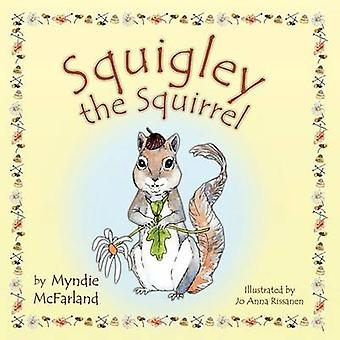 Squigley  the Squirrel by McFarland & Myndie
