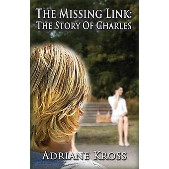 The Missing Link The Story of Charles by Adraine Kross