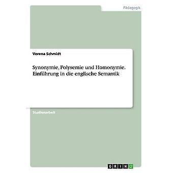 Synonymie Polysemie und Homonymie. Einfhrung in die englische Semantik by Schmidt & Verena