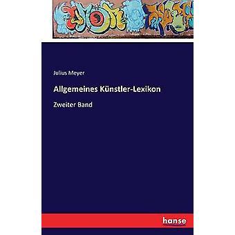 Allgemeines KnstlerLexikon by Meyer & Julius