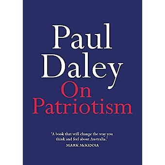 On Patriotism by Paul Daley - 9780522874389 Book