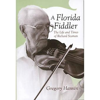 A Florida Fiddler - The Life and Times of Richard Seaman by Gregory Ha