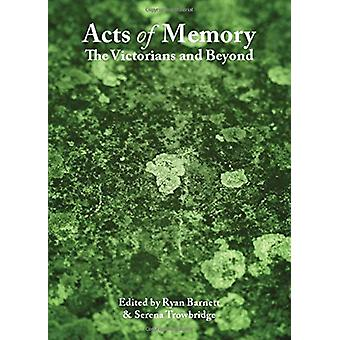 Acts of Memory - The Victorians and Beyond by Ryan Barnett - 978144382