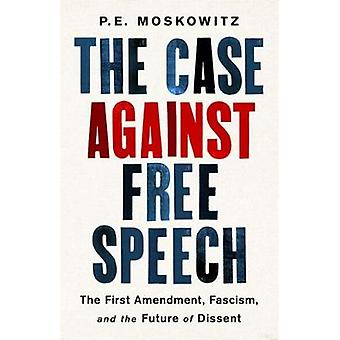 The Case against Free Speech - The First Amendment - Fascism - and the
