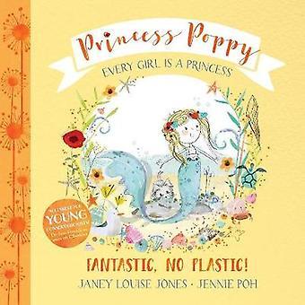 Princess Poppy - Fantastic - no Plastic by Janey Louise Jones - 978191