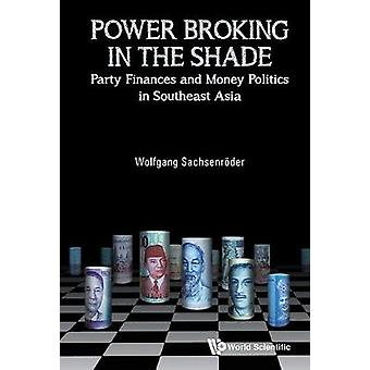 Power Broking In The Shade - Party Finances And Money Politics In Sout
