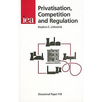 Privatisation - Competition and Regulation by Stephen C Littlechild -