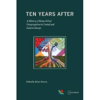 Ten Years After - A History of Roma School Desegregation in Central an